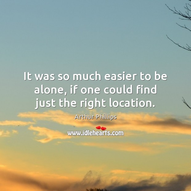Image, It was so much easier to be alone, if one could find just the right location.
