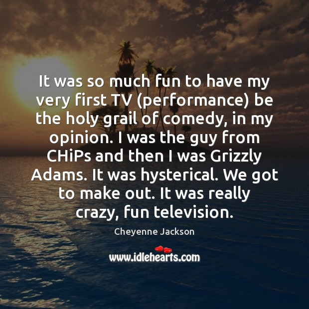 It was so much fun to have my very first TV (performance) Cheyenne Jackson Picture Quote