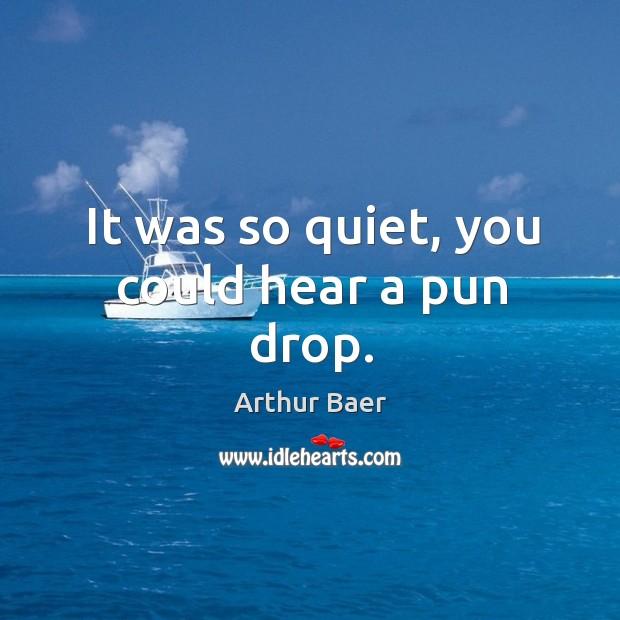 Image, It was so quiet, you could hear a pun drop.