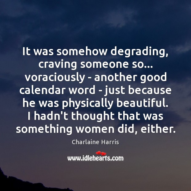 It was somehow degrading, craving someone so… voraciously – another good calendar Charlaine Harris Picture Quote