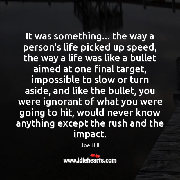 It was something… the way a person's life picked up speed, the Joe Hill Picture Quote
