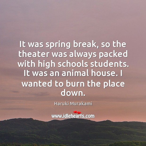 Image, It was spring break, so the theater was always packed with high