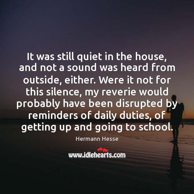 It was still quiet in the house, and not a sound was Hermann Hesse Picture Quote
