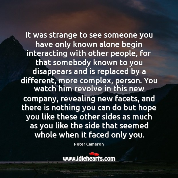 It was strange to see someone you have only known alone begin Image