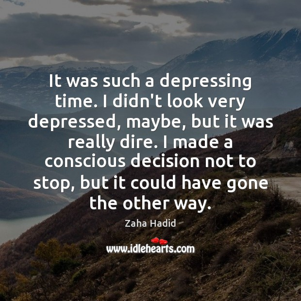 It was such a depressing time. I didn't look very depressed, maybe, Zaha Hadid Picture Quote