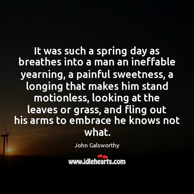 It was such a spring day as breathes into a man an John Galsworthy Picture Quote