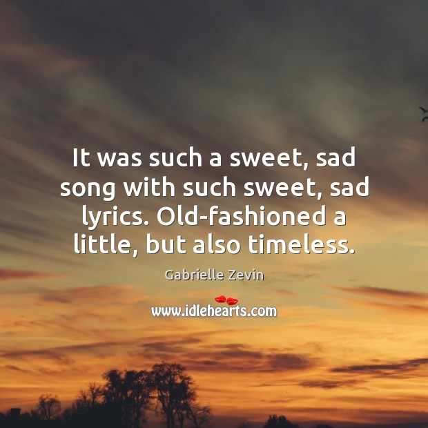 It was such a sweet, sad song with such sweet, sad lyrics. Gabrielle Zevin Picture Quote