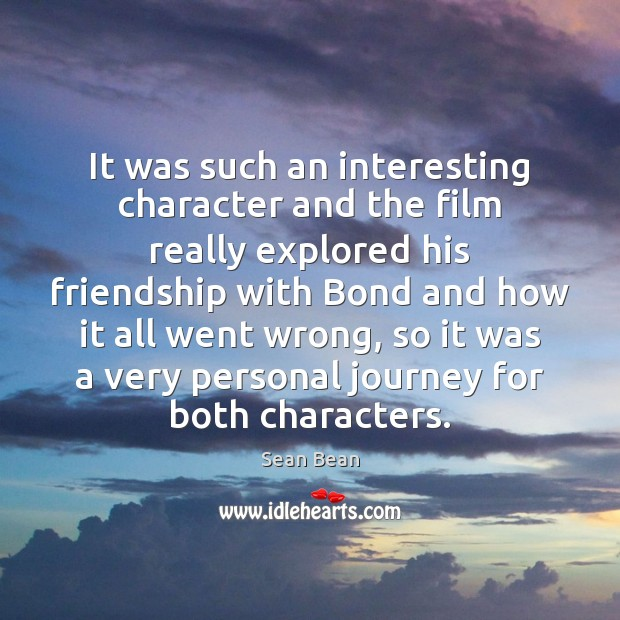 It was such an interesting character and the film really explored his Sean Bean Picture Quote