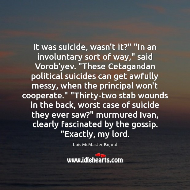 "It was suicide, wasn't it?"" ""In an involuntary sort of way,"" said Cooperate Quotes Image"