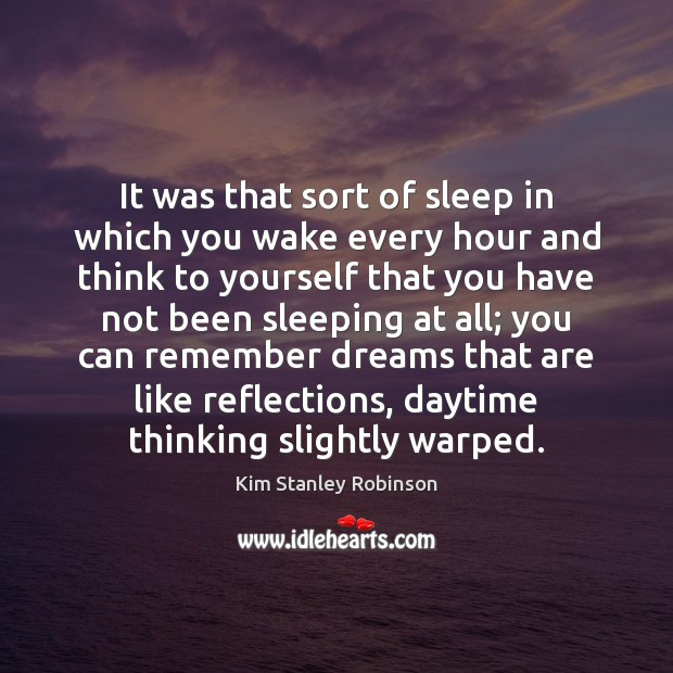 It was that sort of sleep in which you wake every hour Kim Stanley Robinson Picture Quote