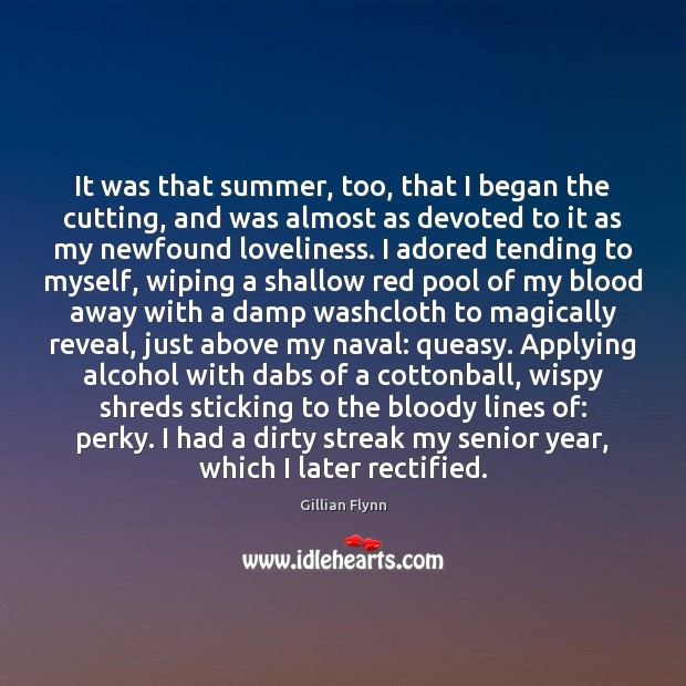It was that summer, too, that I began the cutting, and was Gillian Flynn Picture Quote