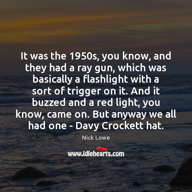 It was the 1950s, you know, and they had a ray gun, Image