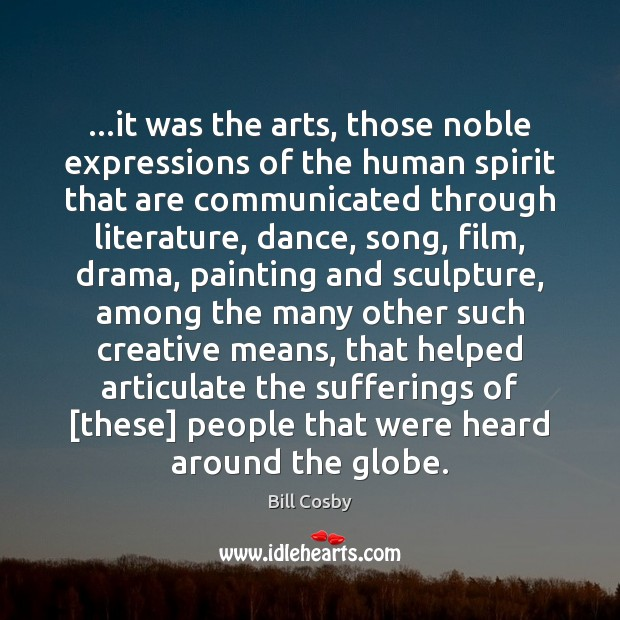 …it was the arts, those noble expressions of the human spirit that Image