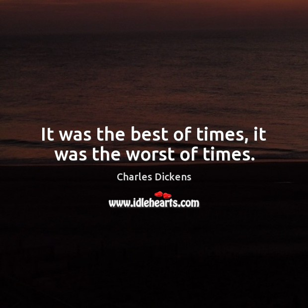 It was the best of times, it was the worst of times. Charles Dickens Picture Quote