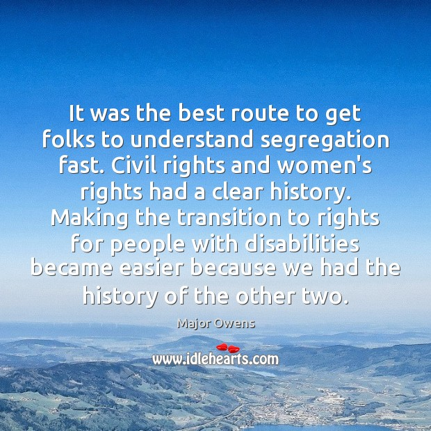 It was the best route to get folks to understand segregation fast. Major Owens Picture Quote