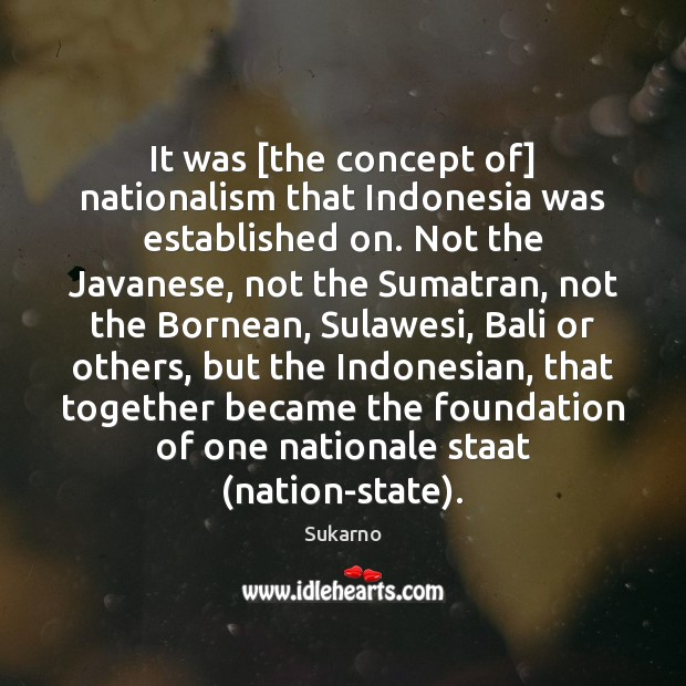 Image, It was [the concept of] nationalism that Indonesia was established on. Not