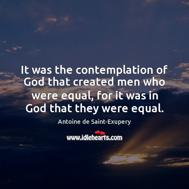 It was the contemplation of God that created men who were equal, Image