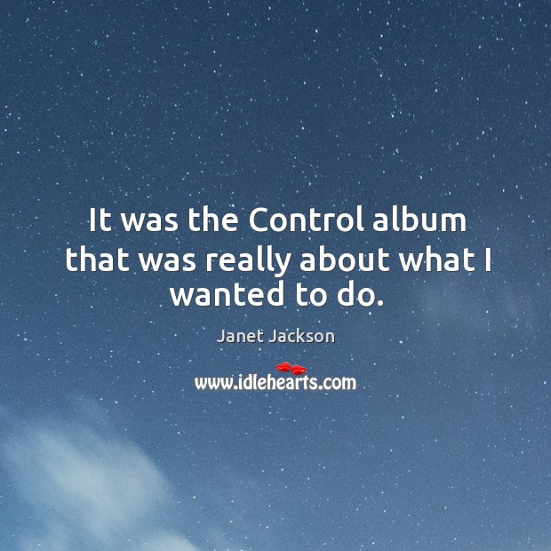 Image, It was the control album that was really about what I wanted to do.