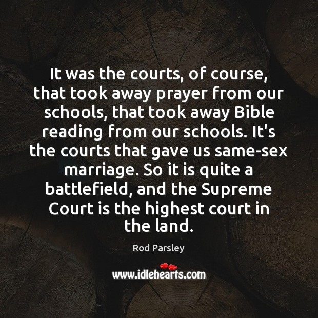 It was the courts, of course, that took away prayer from our Rod Parsley Picture Quote