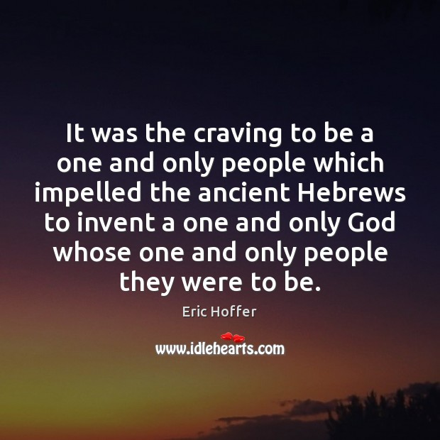 It was the craving to be a one and only people which Eric Hoffer Picture Quote