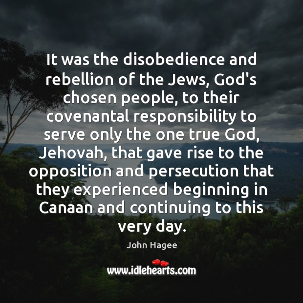It was the disobedience and rebellion of the Jews, God's chosen people, Image