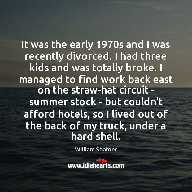 It was the early 1970s and I was recently divorced. I had Image