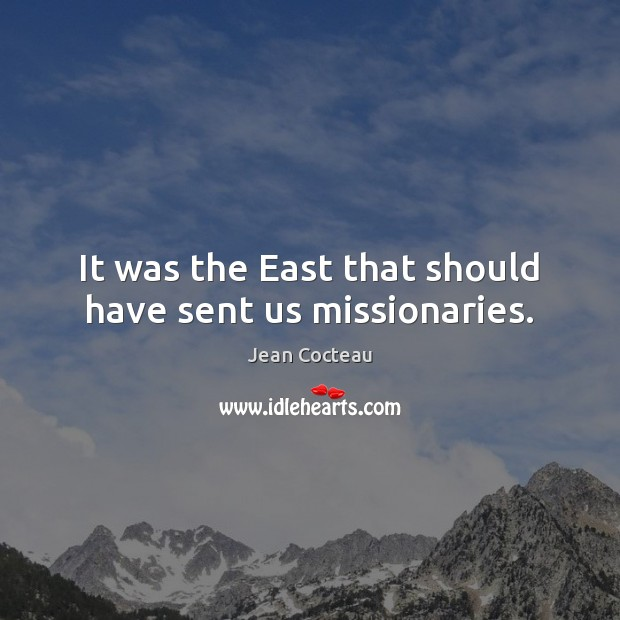 It was the East that should have sent us missionaries. Image