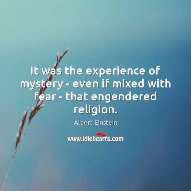 Image, It was the experience of mystery – even if mixed with fear – that engendered religion.