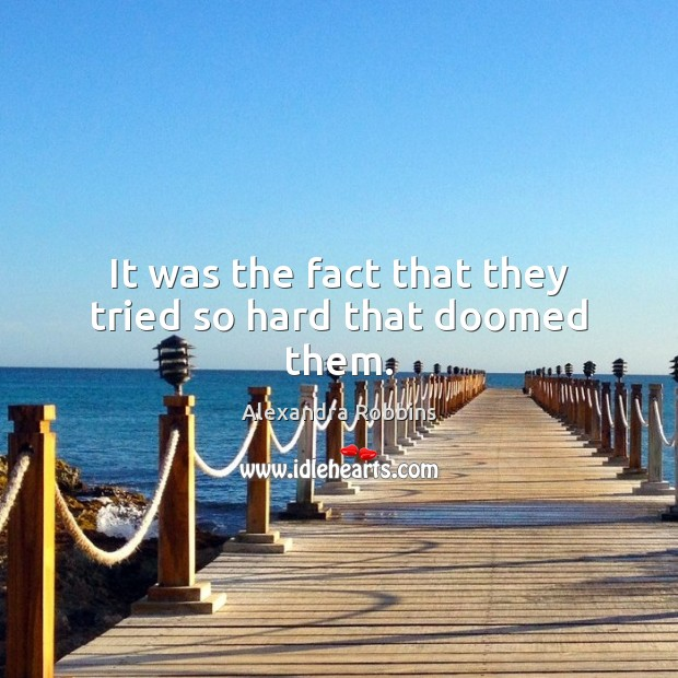 It was the fact that they tried so hard that doomed them. Image