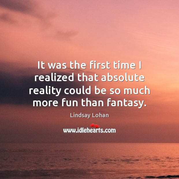 It was the first time I realized that absolute reality could be Reality Quotes Image