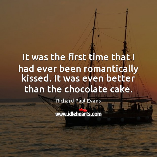 Image, It was the first time that I had ever been romantically kissed.