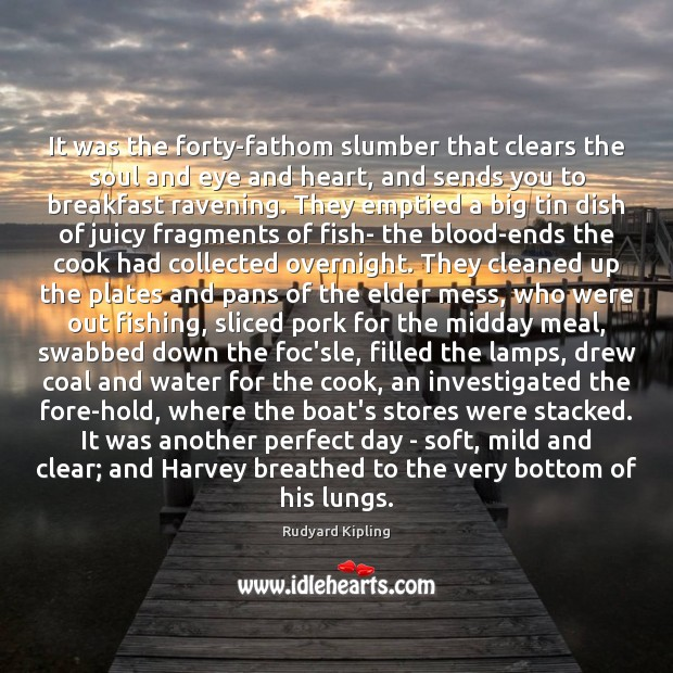 It was the forty-fathom slumber that clears the soul and eye and Rudyard Kipling Picture Quote