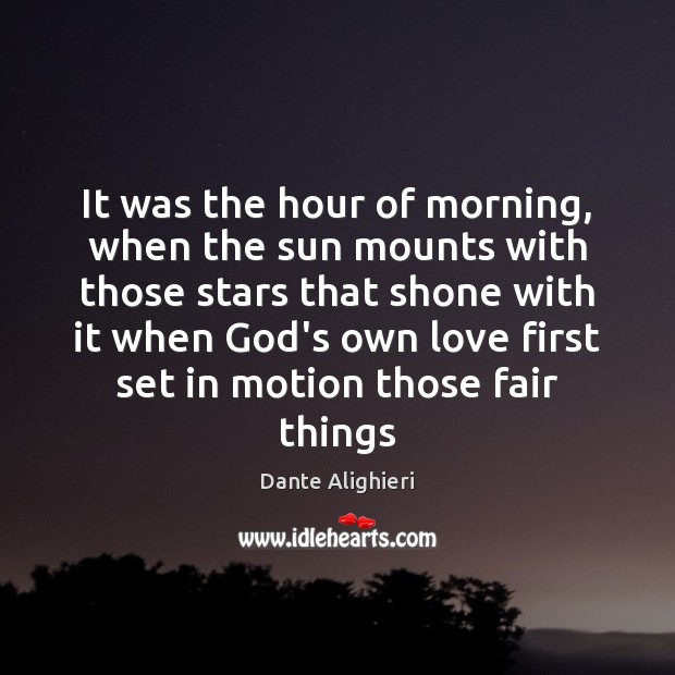 It was the hour of morning, when the sun mounts with those Image