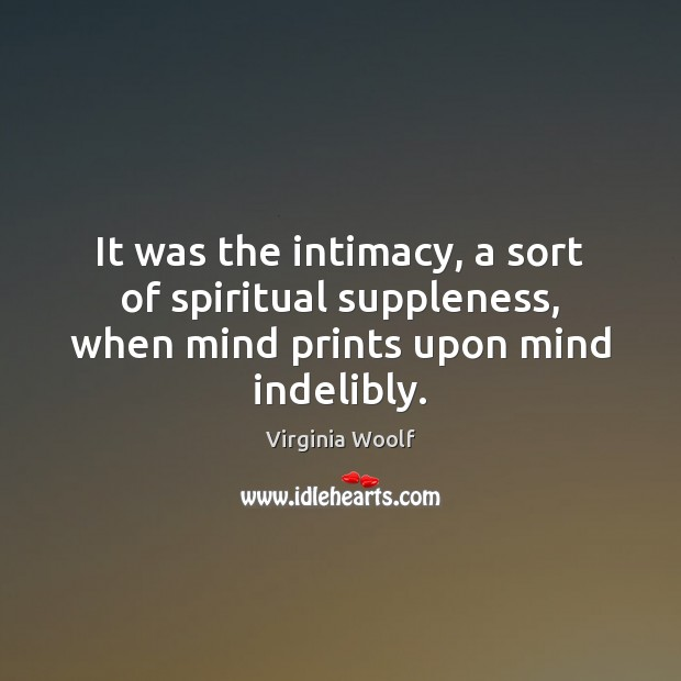 Image, It was the intimacy, a sort of spiritual suppleness, when mind prints upon mind indelibly.
