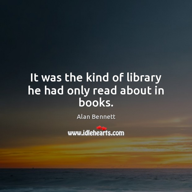 It was the kind of library he had only read about in books. Image