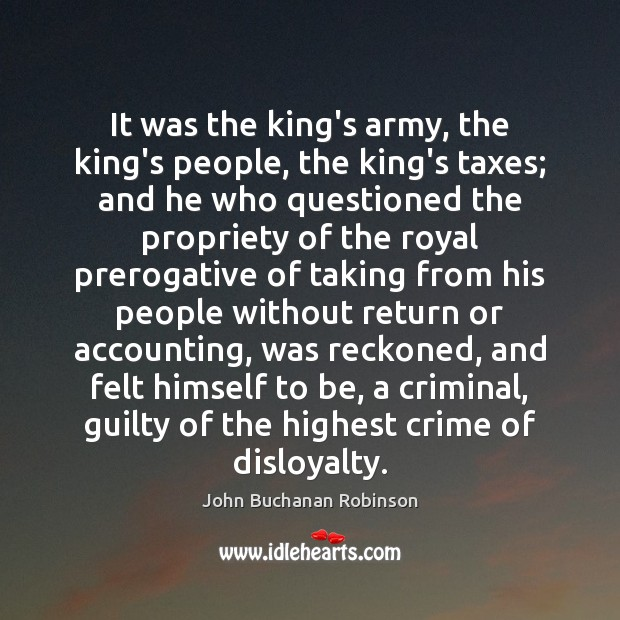 It was the king's army, the king's people, the king's taxes; and Image