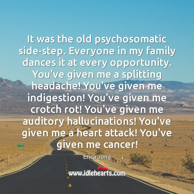 It was the old psychosomatic side-step. Everyone in my family dances it Opportunity Quotes Image