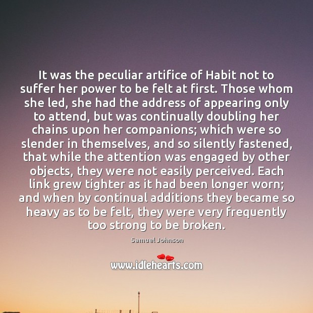 It was the peculiar artifice of Habit not to suffer her power Image