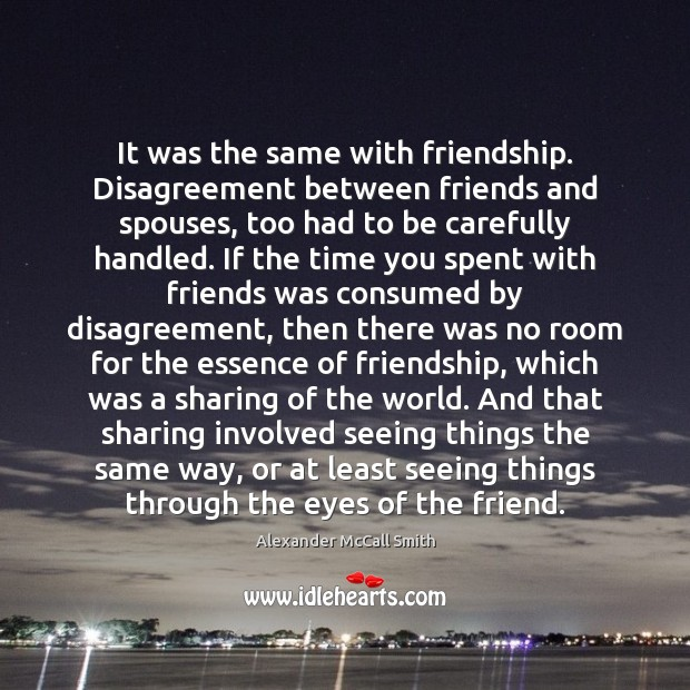 It was the same with friendship. Disagreement between friends and spouses, too Image
