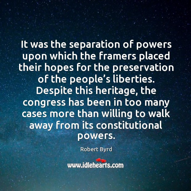 It was the separation of powers upon which the framers placed their hopes for the preservation of the people's liberties. Image