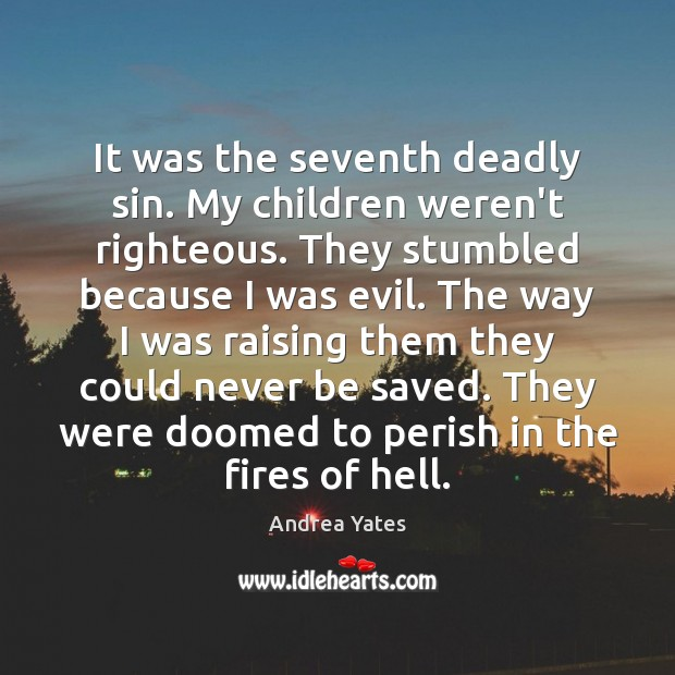 Image, It was the seventh deadly sin. My children weren't righteous. They stumbled