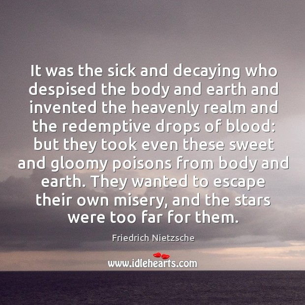 It was the sick and decaying who despised the body and earth Image