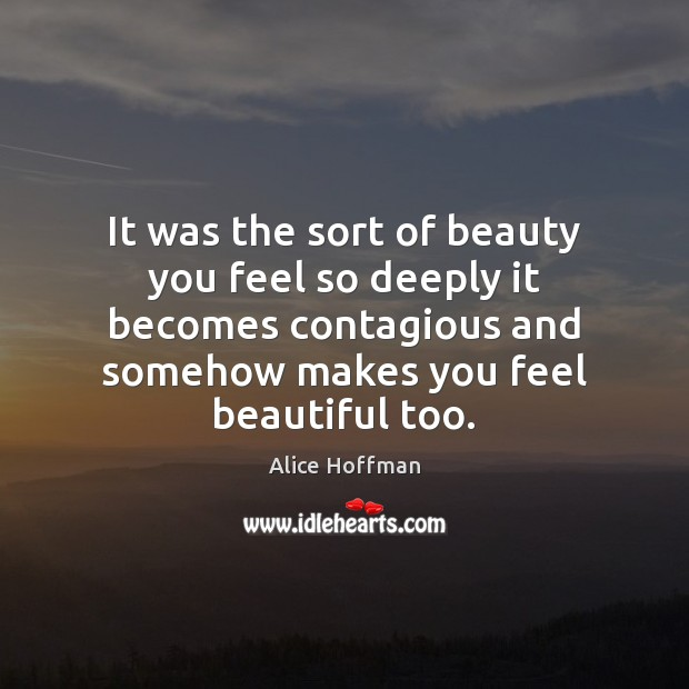 It was the sort of beauty you feel so deeply it becomes Alice Hoffman Picture Quote