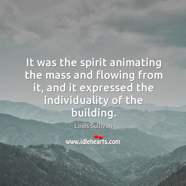 It was the spirit animating the mass and flowing from it, and it expressed the individuality of the building. Image