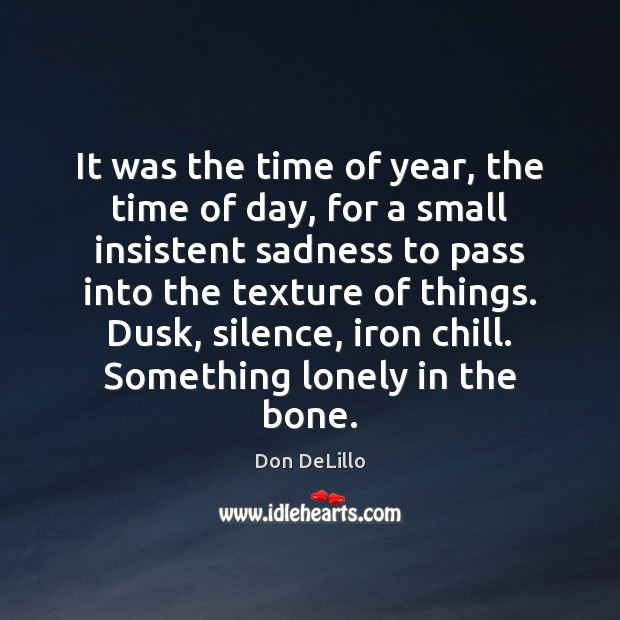 It was the time of year, the time of day, for a Don DeLillo Picture Quote