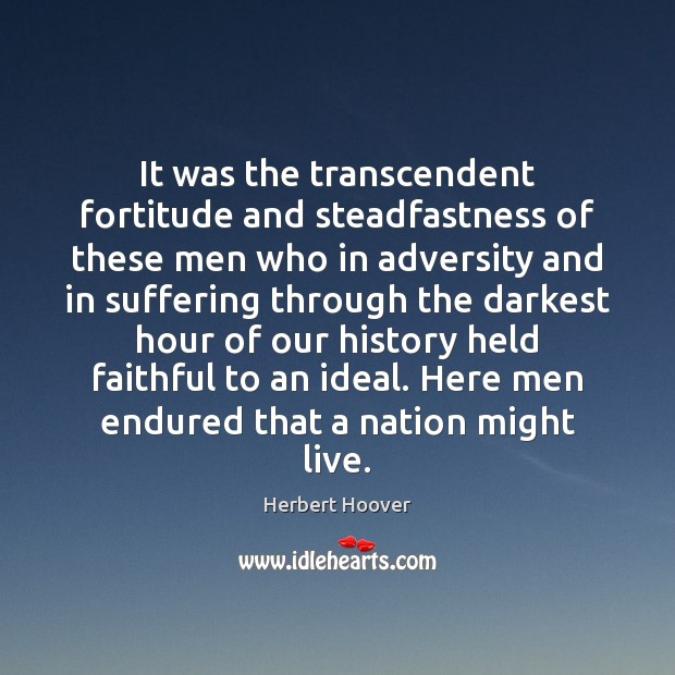 Image, It was the transcendent fortitude and steadfastness of these men who in