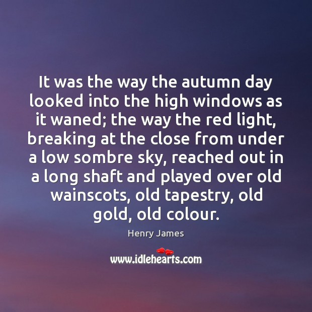 It was the way the autumn day looked into the high windows Image
