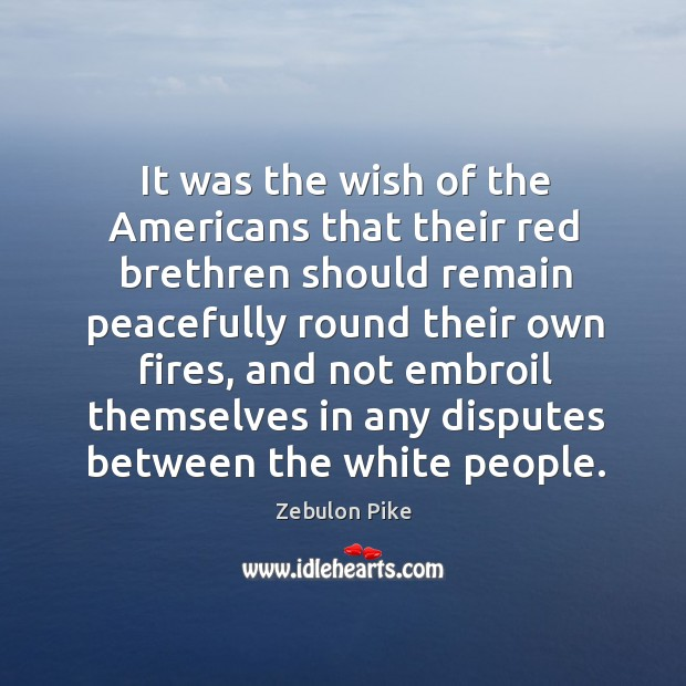 It was the wish of the americans that their red brethren should remain peacefully round their own fires. Image