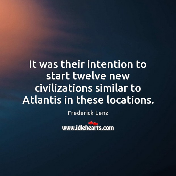 Image, It was their intention to start twelve new civilizations similar to Atlantis