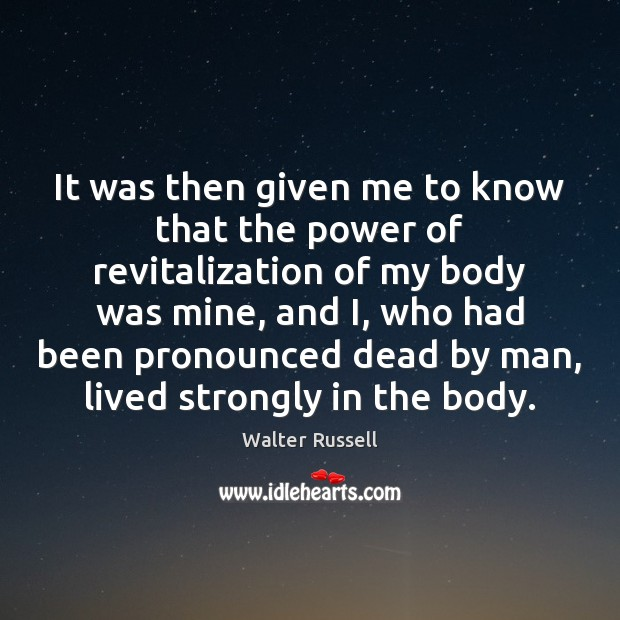 It was then given me to know that the power of revitalization Walter Russell Picture Quote
